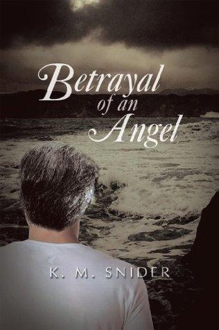 Betrayal of an Angel K. M. Snider