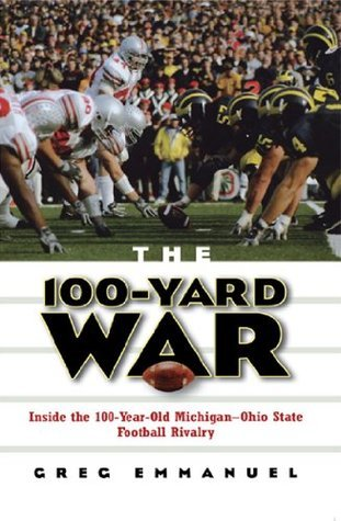 100-Yard War: Inside the 100-Year-Old Michigan-Ohio State Football Rivalry  by  Greg Emmanuel