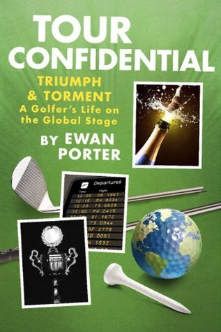 Tour Confidential: A Golfers Life on the Global Stage  by  Ewan Porter