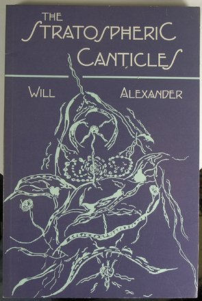 The Stratospheric Canticles  by  Will Alexander