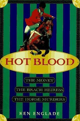 Hot Blood: The Money, the Brach Heiress, the Horse Murders  by  Ken Englade