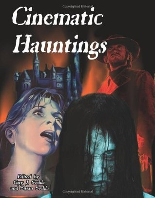 Cinematic Hauntings  by  Gary J. Svehla