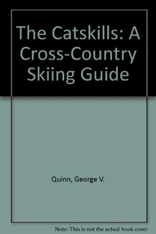 The Catskills: A Cross-Country Skiing Guide George V. Quinn