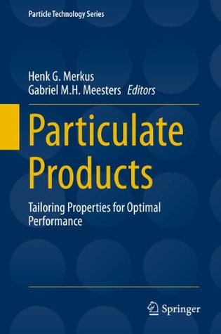 Particulate Products: Tailoring Properties for Optimal Performance (Particle Technology Series)  by  Henk G. Merkus