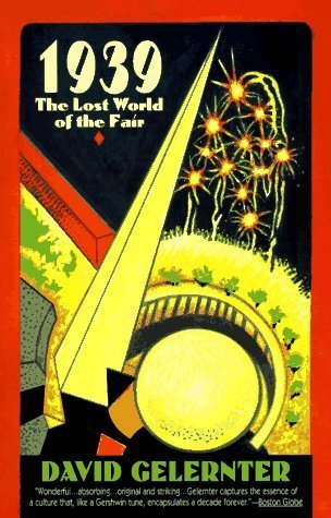 1939: The Lost World of the Fair  by  David Gelernter