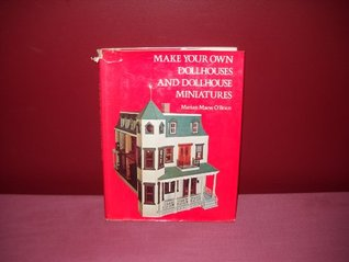 Make Your Own Dollhouses and Dollhouse Miniatures  by  Marian Maeve OBrien