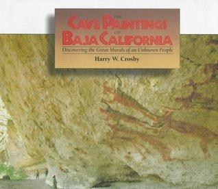 Cave Paintings of Baja California  by  Harry W. Crosby