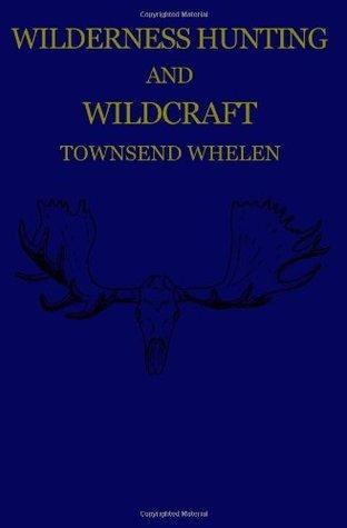 Wilderness Hunting and Wildcraft Townsend Whelen