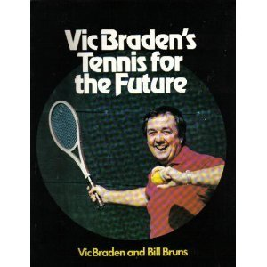 Vic Bradens Tennis for the Future  by  Vic Braden