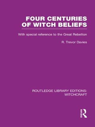 Four Centuries of Witch Beliefs: Volume 2  by  R.T. Davies