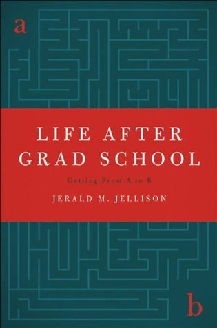 Life After Grad School: Getting From A to B  by  Jerald M. Jellison
