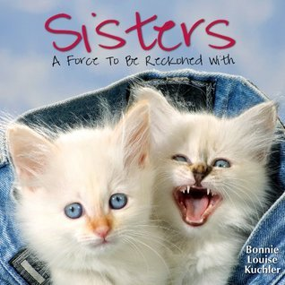 Sisters: A Force To Be Reckoned With Bonnie Louise Kuchler