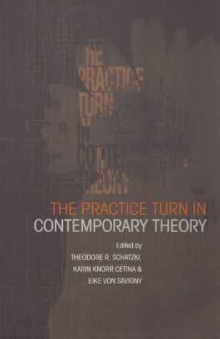 The Practice Turn in Contemporary Theory Karin Knorr Cetina