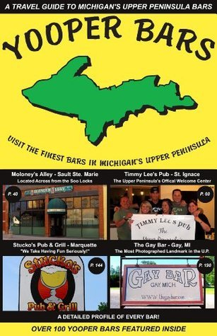 Yooper Bars Visit the Finest Bars in Michigans Upper Peninsula  by  Kevin R. Kluck