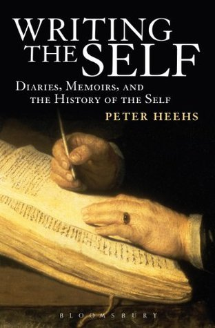 Writing the Self: Diaries, Memoirs, and the History of the Self Peter Heehs