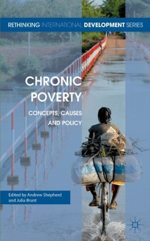 Chronic Poverty: Concepts, Causes and Policy (Rethinking International Development series)  by  Andrew Shepherd