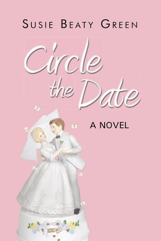 Circle The Date: A Novel  by  Susie Beaty Green