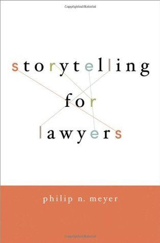 Storytelling for Lawyers Philip Meyer