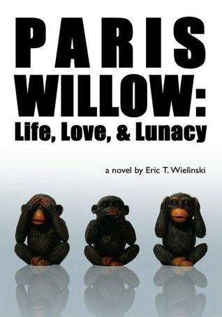 Paris Willow: Life, Love, and Lunacy  by  Eric T. Wielinski