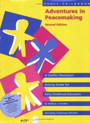Early Childhood Adventures in Peacemaking: A Conflict Resolution Guide for Early Childhood Educators William J. Kreidler