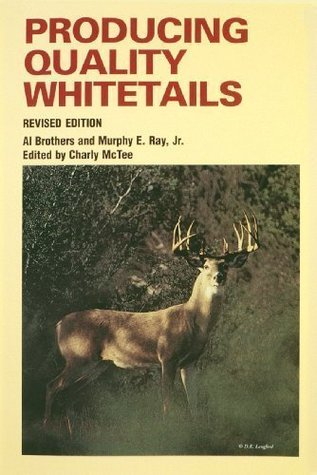 Producing Quality Whitetails  by  Al Brothers