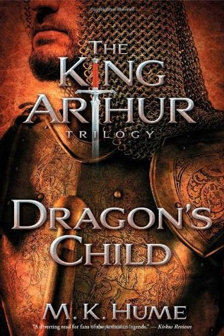 The King Arthur Trilogy Book One: Dragons Child  by  M.K. Hume