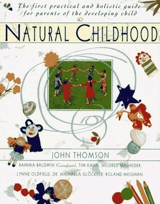 Natural Childhood: The First Practical and Holistic Guide for Parents of the Developing John B. Thomson