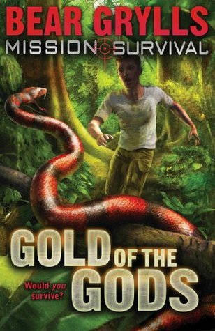 Mission: Survival: Gold of the Gods  by  Bear Grylls