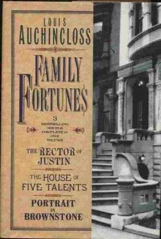 Family Fortunes: The Rector of Justin/the House of Five Talents/Portrait in Brownstone  by  Louis Auchincloss