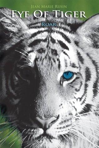 Eye Of Tiger: Roar Jean Marie Rusin