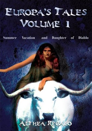 Europas Tales Volume 1: Summer Vacation and Daughter of Diablo  by  Althea Regalo