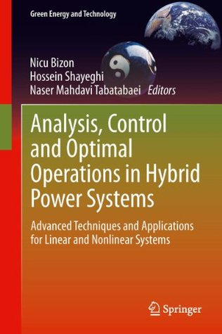 Analysis, Control and Optimal Operations in Hybrid Power Systems: Advanced Techniques and Applications for Linear and Nonlinear Systems (Green Energy and Technology) Nicu Bizon