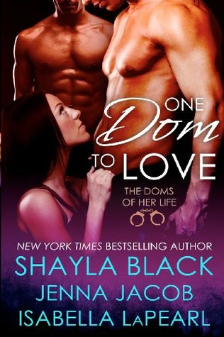 One Dom to Love: The Doms of Her Life - Book 1 Shayla Black