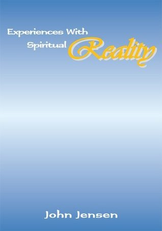 Experiences with Spiritual Reality  by  John Jensen