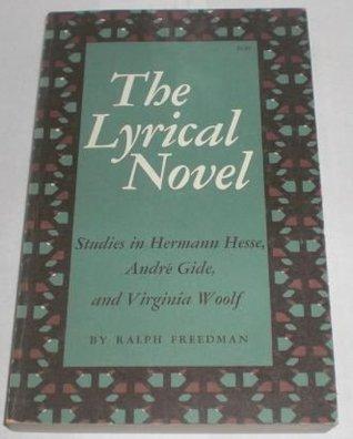 The Lyrical Novel: Studies in Herman Hesse, Andre Gide, and Virginia Woolf Ralph Freedman