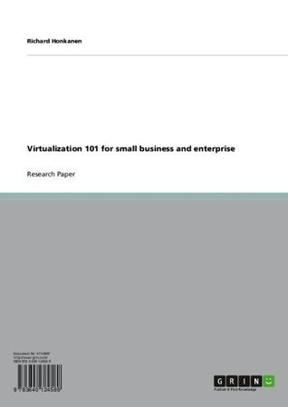 Virtualization 101 for small business and enterprise  by  Richard Honkanen