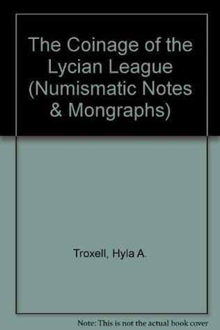 The Coinage of the Lycian League (Numismatic Notes and Monographs (ANSNNM)) Hyla A. Troxell