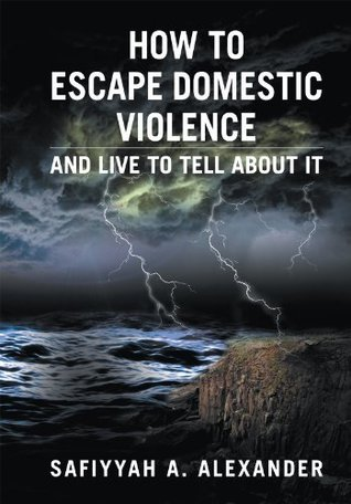 How to Escape Domestic Violence : and Live to Tell about It  by  Safiyyah A. Alexander