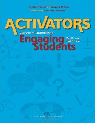 Activators: Classroom Strategies for Engaging Middle and High School Students  by  Nicole Frazier