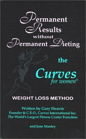 Permanent Results Without Permanent Dieting: The Curves For Women Weight Loss Method  by  Gary Heavin