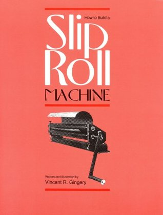 How to Build a Slip Roll Machine  by  Vincent R Gingery