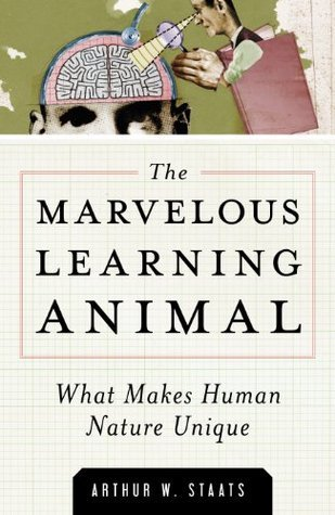 The Marvelous Learning Animal: What Makes Human Nature Unique Arthur W. Staats