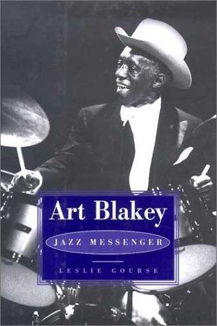 Art Blakey: Jazz Messenger  by  Leslie Gourse