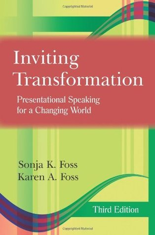 Inviting Transformation: Presentational Speaking for a Changing World  by  Sonja K. Foss