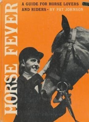 Horse Fever : A Guide for Horse Lovers and Riders Pat Johnson