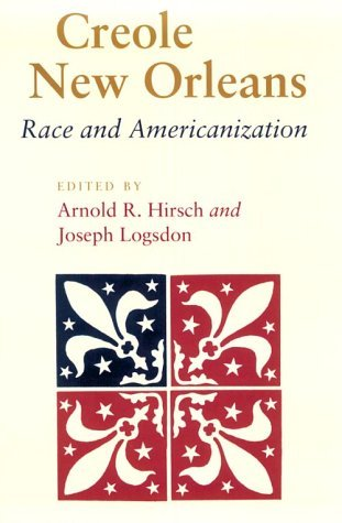 Creole New Orleans: Race and Americanization  by  Joseph Logsdon