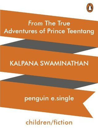 From The True Adventures of Prince Teentang Kalpana Swaminathan
