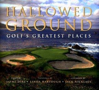 Hallowed Ground: Golfs Greatest Places  by  Jaime Diaz