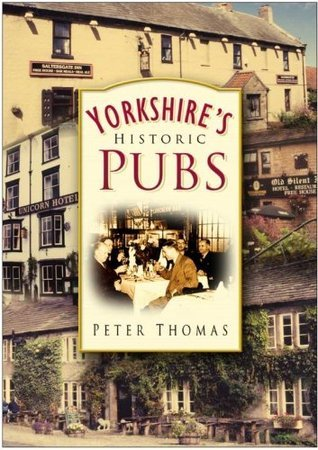 Yorkshires Historic Pubs  by  Peter Thomas