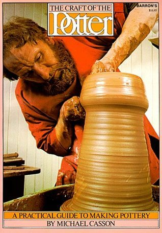The Craft of the Potter: A Practical Guide to Making Pottery Michael Casson
